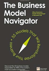 Cover of the book The Business Model Navigator. 55 Models That Will Revolutionise Your Business. Written by Oliver Gassmann, Karolin Frankenberger and Michaela Csik