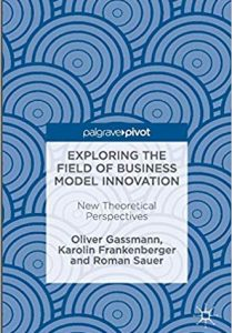 Cover of the Book Exploring the field of business model innovation written by Oliver Gassmann, Karolin Frankenberger and Roman Sauer