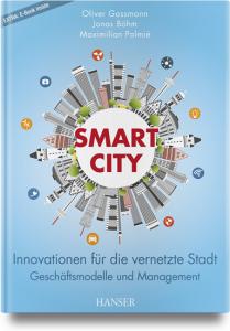 Cover des Buches: Smart City Innovationen für die vernetzte Stadt. Geschäftsmodelle und Management geschrieben von Oliver Gassmann, Jonas Boehm und Maximilian Palmié